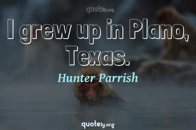Photo Quote of I grew up in Plano, Texas.