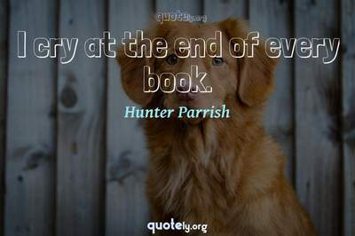 Photo Quote of I cry at the end of every book.