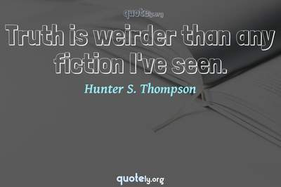 Photo Quote of Truth is weirder than any fiction I've seen.