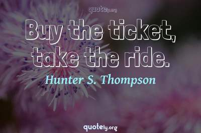 Photo Quote of Buy the ticket, take the ride.