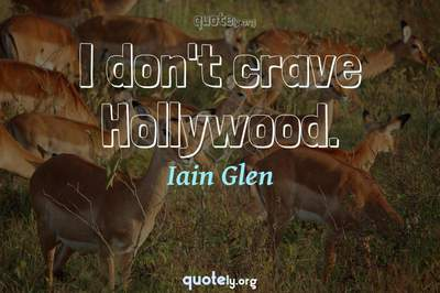 Photo Quote of I don't crave Hollywood.