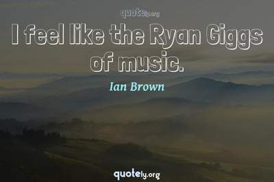 Photo Quote of I feel like the Ryan Giggs of music.