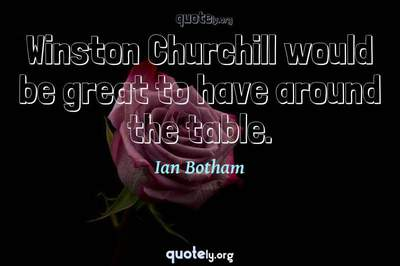 Photo Quote of Winston Churchill would be great to have around the table.