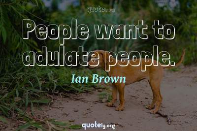 Photo Quote of People want to adulate people.