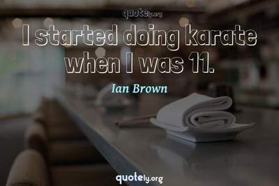 Photo Quote of I started doing karate when I was 11.