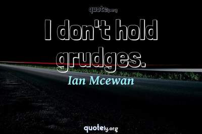 Photo Quote of I don't hold grudges.