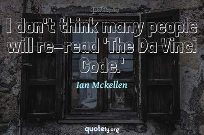 Photo Quote of I don't think many people will re-read 'The Da Vinci Code.'