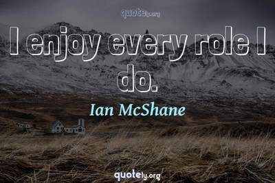 Photo Quote of I enjoy every role I do.