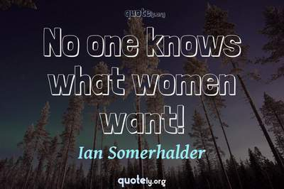Photo Quote of No one knows what women want!