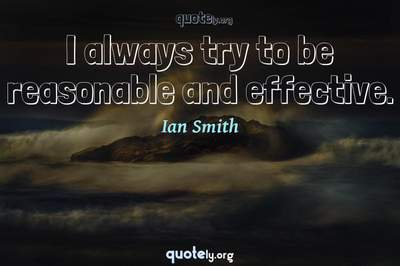 Photo Quote of I always try to be reasonable and effective.