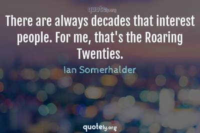 Photo Quote of There are always decades that interest people. For me, that's the Roaring Twenties.