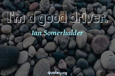 Photo Quote of I'm a good driver.