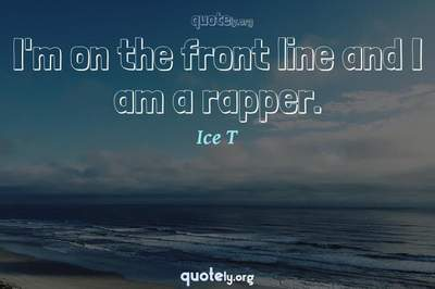Photo Quote of I'm on the front line and I am a rapper.