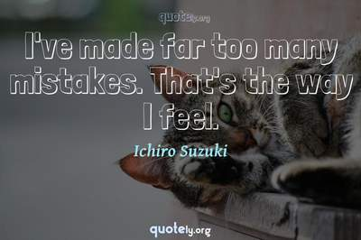 Photo Quote of I've made far too many mistakes. That's the way I feel.