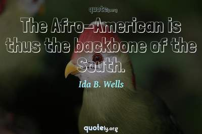 Photo Quote of The Afro-American is thus the backbone of the South.