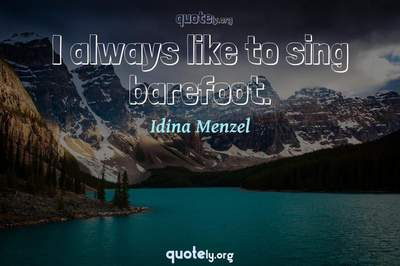 Photo Quote of I always like to sing barefoot.