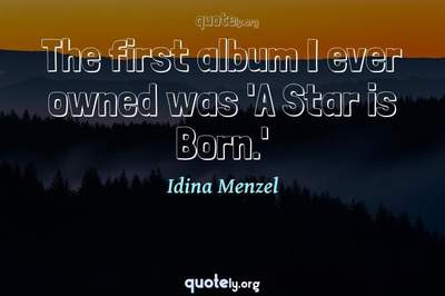 Photo Quote of The first album I ever owned was 'A Star is Born.'
