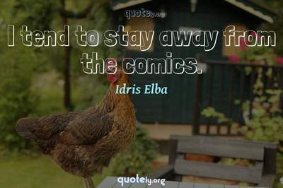 Photo Quote of I tend to stay away from the comics.