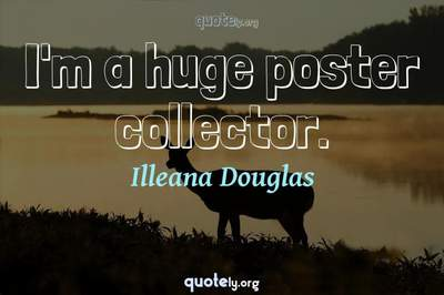 Photo Quote of I'm a huge poster collector.