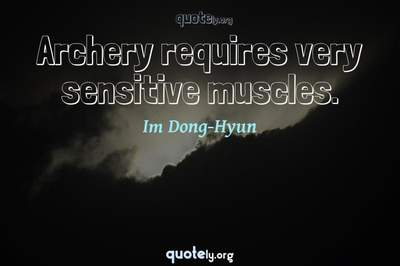 Photo Quote of Archery requires very sensitive muscles.