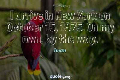 Photo Quote of I arrive in New York on October 15, 1975. On my own, by the way.