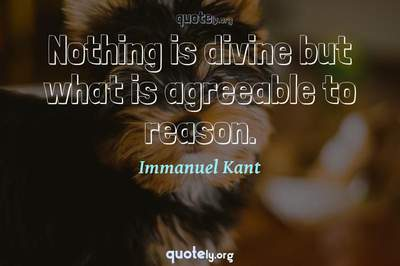 Photo Quote of Nothing is divine but what is agreeable to reason.