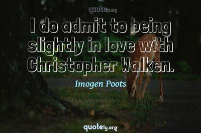 Photo Quote of I do admit to being slightly in love with Christopher Walken.