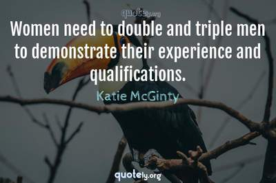 Photo Quote of Women need to double and triple men to demonstrate their experience and qualifications.