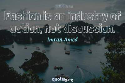 Photo Quote of Fashion is an industry of action, not discussion.