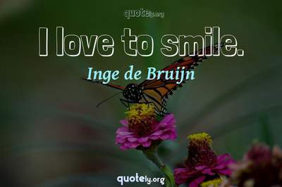 Photo Quote of I love to smile.