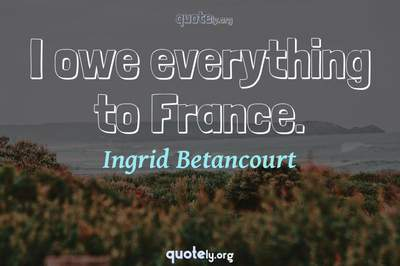 Photo Quote of I owe everything to France.