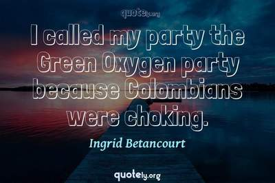 Photo Quote of I called my party the Green Oxygen party because Colombians were choking.