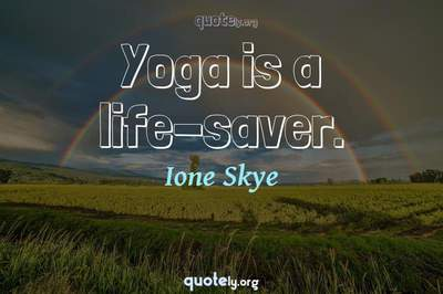 Photo Quote of Yoga is a life-saver.