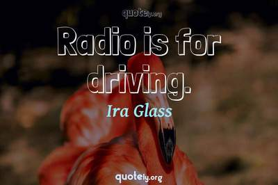 Photo Quote of Radio is for driving.