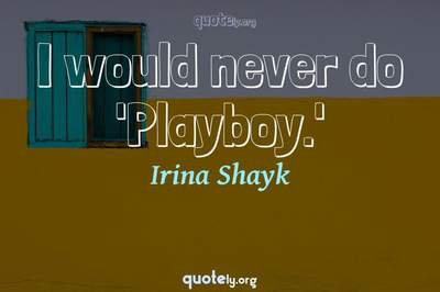 Photo Quote of I would never do 'Playboy.'