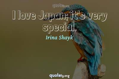 Photo Quote of I love Japan; it's very special.
