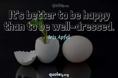 Photo Quote of It's better to be happy than to be well-dressed.