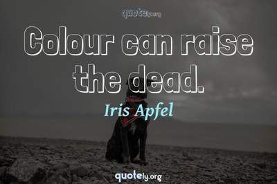 Photo Quote of Colour can raise the dead.