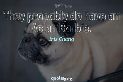 Photo Quote of They probably do have an Asian Barbie.