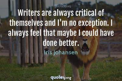 Photo Quote of Writers are always critical of themselves and I'm no exception. I always feel that maybe I could have done better.