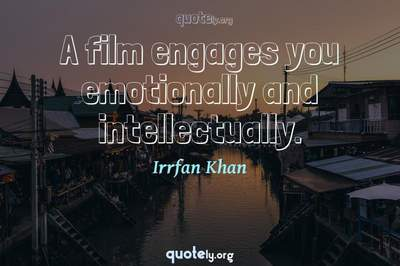 Photo Quote of A film engages you emotionally and intellectually.