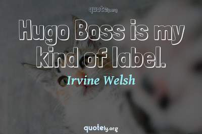 Photo Quote of Hugo Boss is my kind of label.