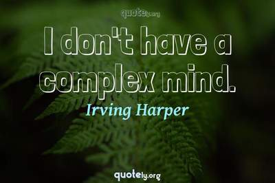 Photo Quote of I don't have a complex mind.