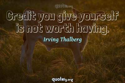 Photo Quote of Credit you give yourself is not worth having.