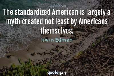 Photo Quote of The standardized American is largely a myth created not least by Americans themselves.