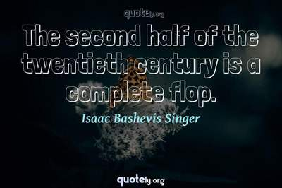 Photo Quote of The second half of the twentieth century is a complete flop.
