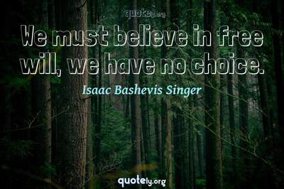 Photo Quote of We must believe in free will, we have no choice.