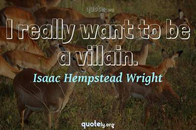 Photo Quote of I really want to be a villain.
