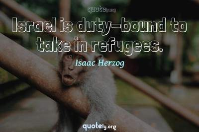 Photo Quote of Israel is duty-bound to take in refugees.