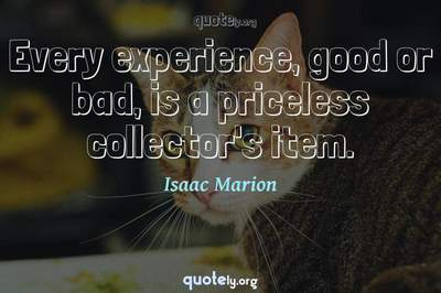 Photo Quote of Every experience, good or bad, is a priceless collector's item.